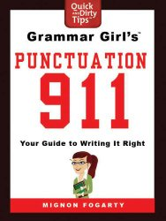 Grammar Girl's Punctuation 911: Your Guide to Writing it Right (Quick & Dirty Tips) [Kindle Edition]